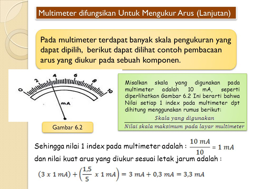 Multimeter difungsikan Untuk Mengukur Arus (Lanjutan) Pada multimeter terdapat banyak skala pengukuran yang dapat dipilih, berikut dapat dilihat conto