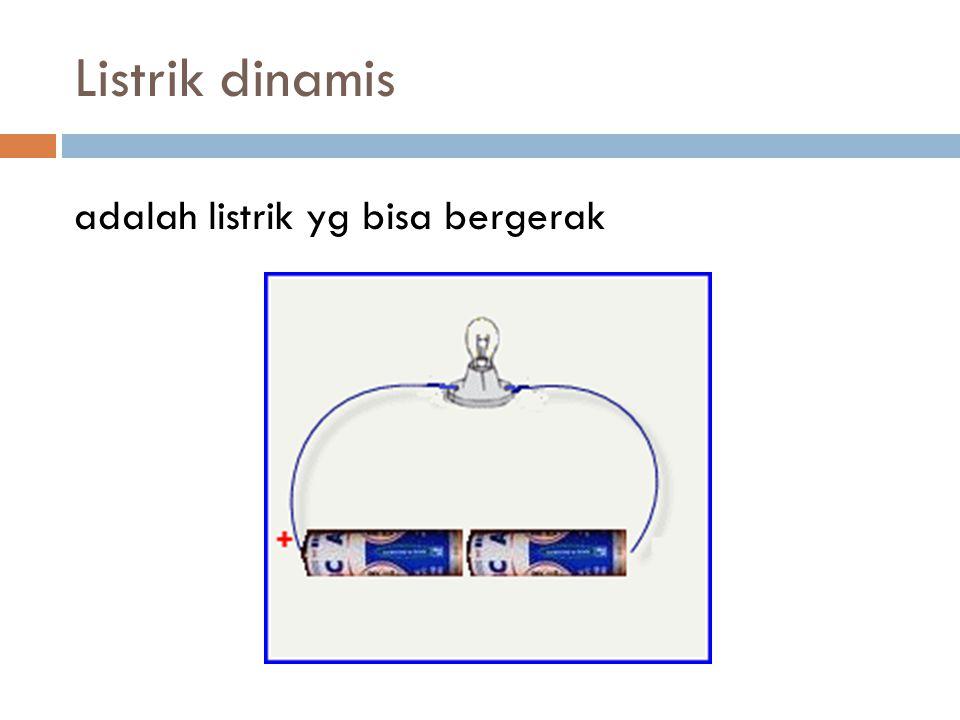 Listrik dinamis adalah listrik yg bisa bergerak