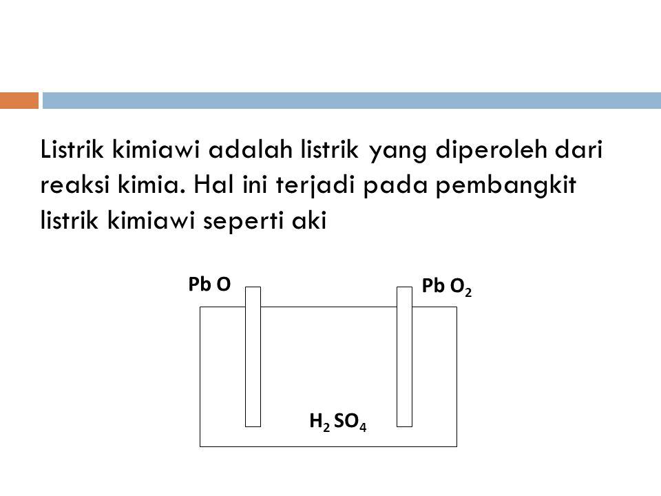 Listrik kimiawi adalah listrik yang diperoleh dari reaksi kimia.