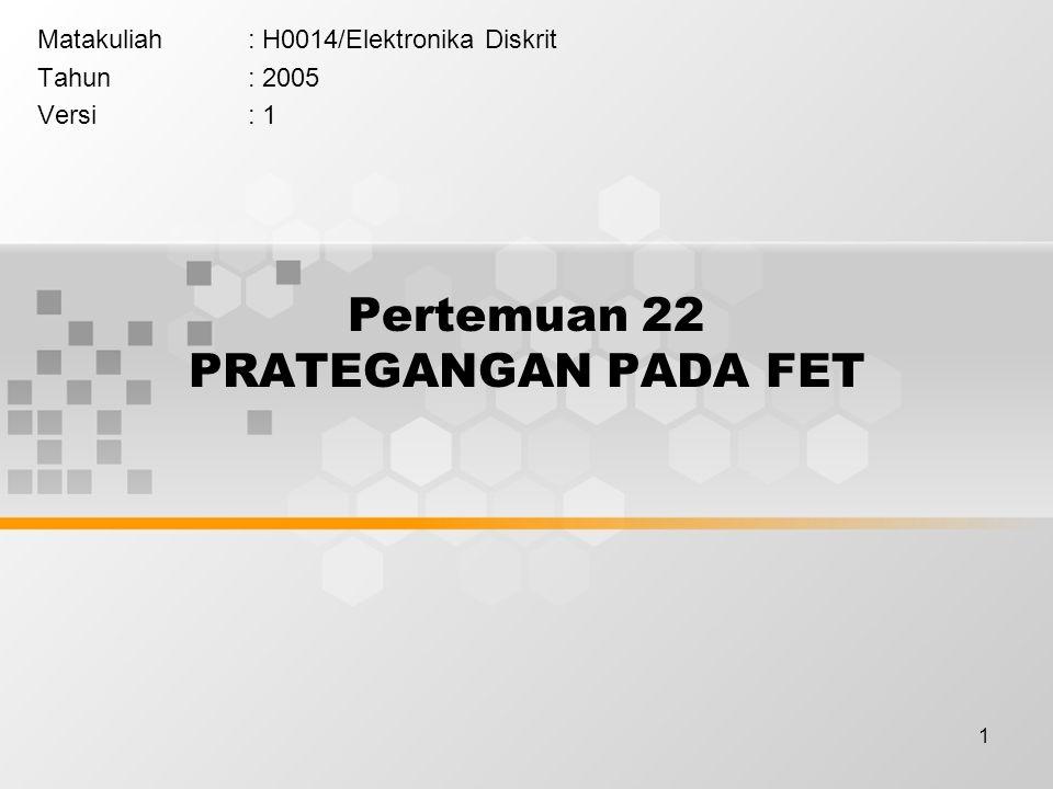 1 Pertemuan 22 PRATEGANGAN PADA FET Matakuliah: H0014/Elektronika Diskrit Tahun: 2005 Versi: 1
