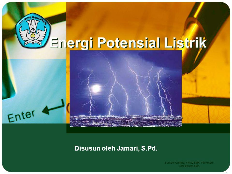 Disusun oleh Jamari, S.Pd. Energi Potensial Listrik Sumber Gambar : site: gurumuda.files.wordpress.com Sumber Gambar Fisika SMK Teknologi, Direektorat