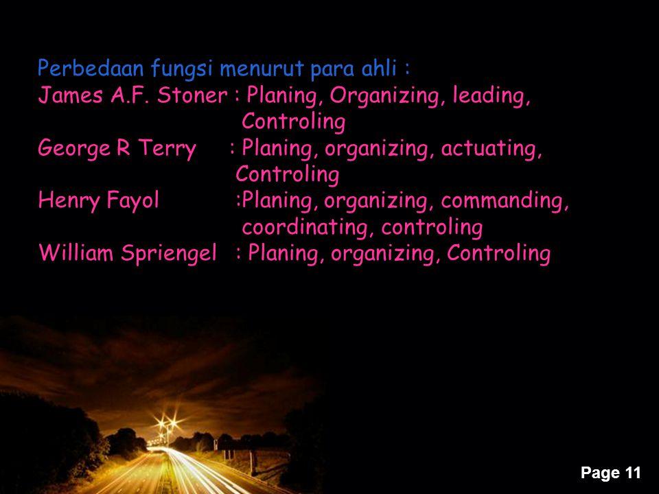 Page 11 Perbedaan fungsi menurut para ahli : James A.F. Stoner : Planing, Organizing, leading, Controling George R Terry : Planing, organizing, actuat