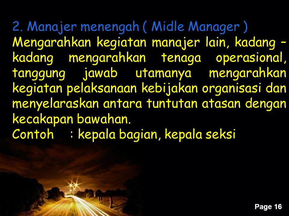 Page 16 2. Manajer menengah ( Midle Manager ) Mengarahkan kegiatan manajer lain, kadang – kadang mengarahkan tenaga operasional, tanggung jawab utaman