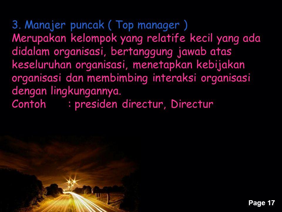 Page 17 3. Manajer puncak ( Top manager ) Merupakan kelompok yang relatife kecil yang ada didalam organisasi, bertanggung jawab atas keseluruhan organ