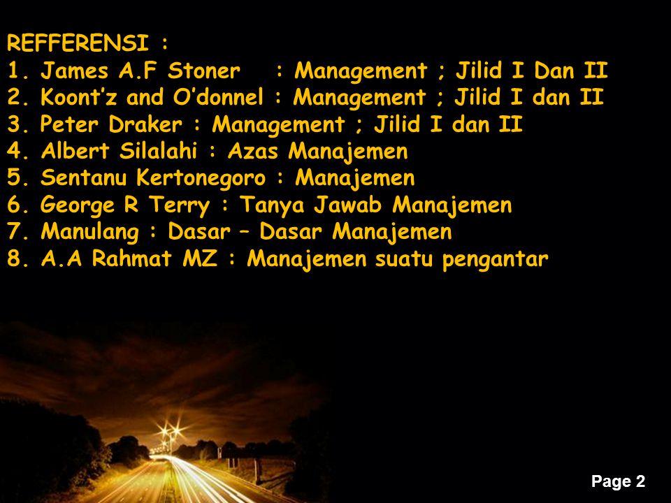 Page 2 REFFERENSI : 1.James A.F Stoner: Management ; Jilid I Dan II 2.Koont'z and O'donnel : Management ; Jilid I dan II 3.Peter Draker : Management ;