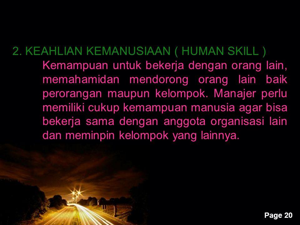 Page 20 2. KEAHLIAN KEMANUSIAAN ( HUMAN SKILL ) Kemampuan untuk bekerja dengan orang lain, memahamidan mendorong orang lain baik perorangan maupun kel