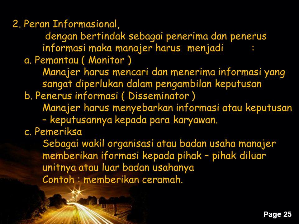Page 25 2. Peran Informasional, dengan bertindak sebagai penerima dan penerus informasi maka manajer harus menjadi: a. Pemantau ( Monitor ) Manajer ha