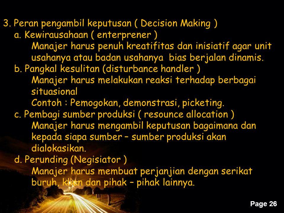 Page 26 3. Peran pengambil keputusan ( Decision Making ) a. Kewirausahaan ( enterprener ) Manajer harus penuh kreatifitas dan inisiatif agar unit usah