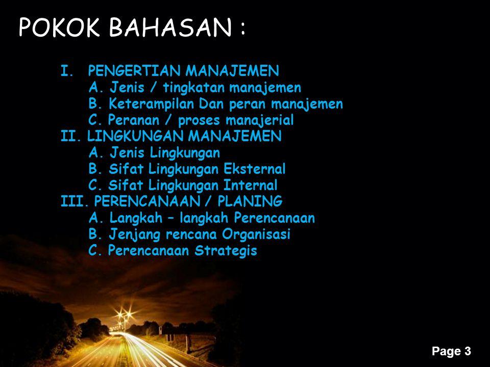 Page 3 POKOK BAHASAN : I.PENGERTIAN MANAJEMEN A. Jenis / tingkatan manajemen B. Keterampilan Dan peran manajemen C. Peranan / proses manajerial II. LI