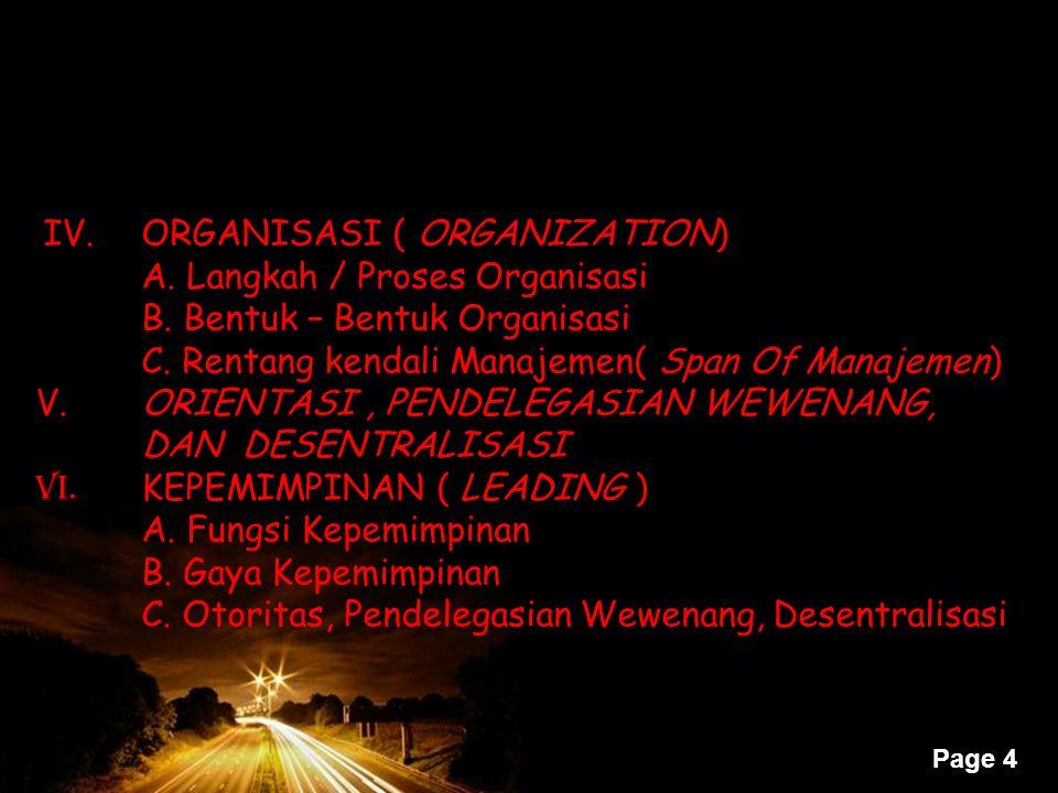 Page 4 I IV. ORGANISASI ( ORGANIZATION) A. Langkah / Proses Organisasi B. Bentuk – Bentuk Organisasi C. Rentang kendali Manajemen( Span Of Manajemen)