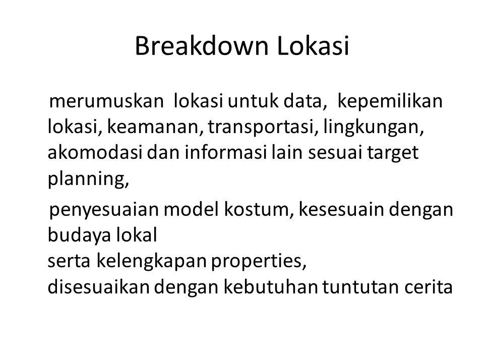 Breakdown Pemain, memilah tokoh sesuai karakter masing-masing, dengan memperhatikan berapa banyak scene yang ia perankan Breakdown Schedule, membuat penjadwalan produksi agar lebih efektif (bisa berdasarkan lokasi, scene atau yang lain)