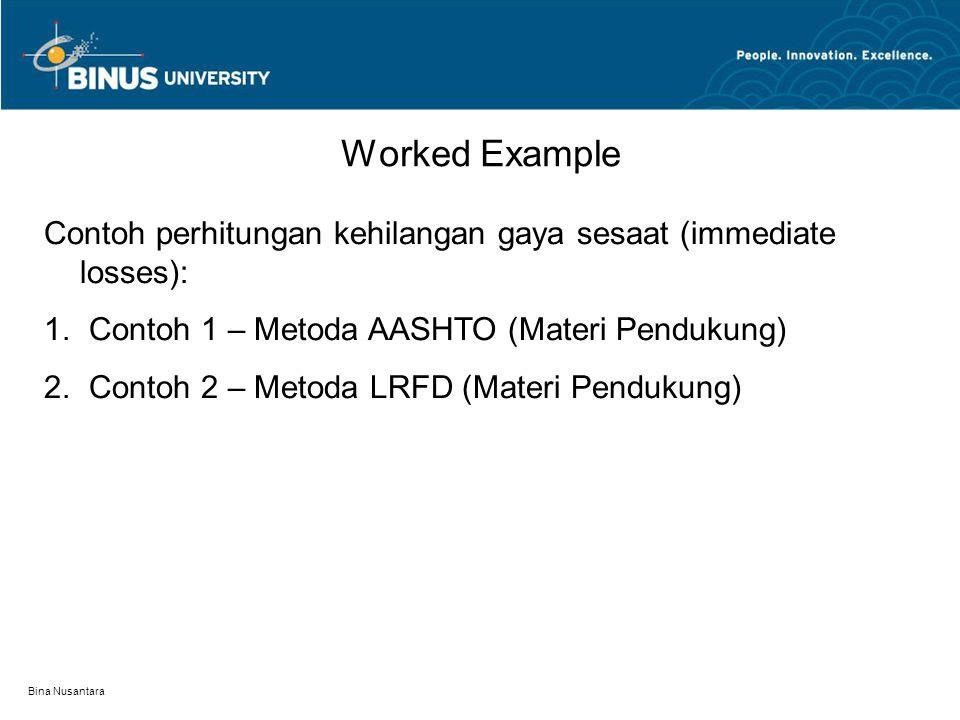 Bina Nusantara Contoh perhitungan kehilangan gaya sesaat (immediate losses): 1. Contoh 1 – Metoda AASHTO (Materi Pendukung) 2. Contoh 2 – Metoda LRFD