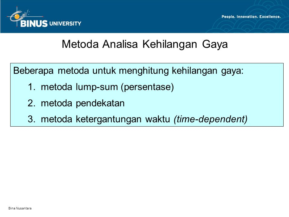 Bina Nusantara Beberapa metoda untuk menghitung kehilangan gaya: 1. metoda lump-sum (persentase) 2. metoda pendekatan 3. metoda ketergantungan waktu (