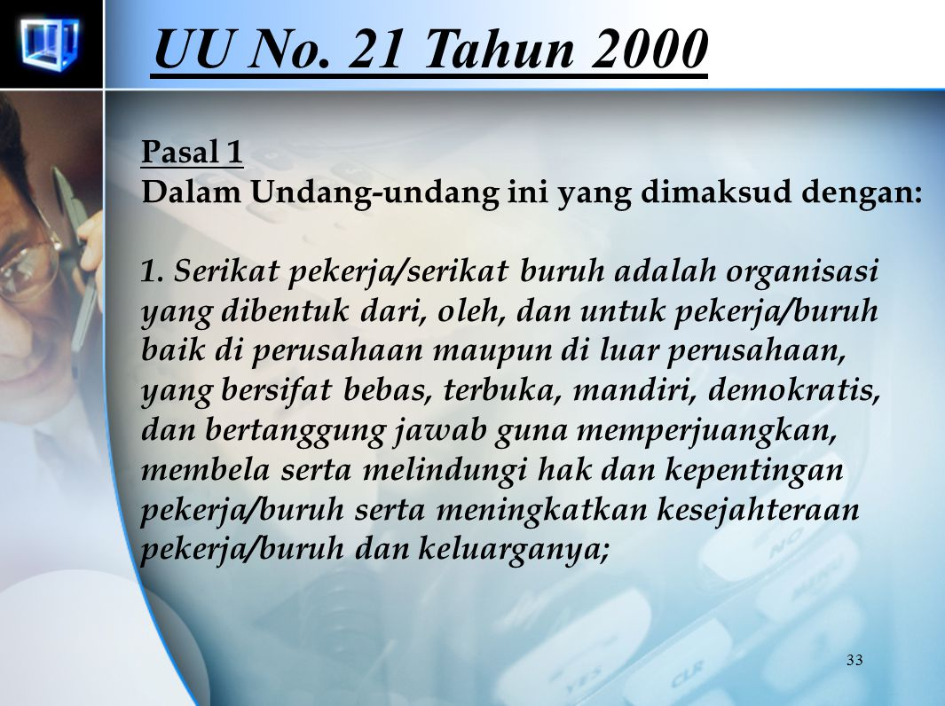 33 Pasal 1 Dalam Undang-undang ini yang dimaksud dengan: 1. Serikat pekerja/serikat buruh adalah organisasi yang dibentuk dari, oleh, dan untuk pekerj