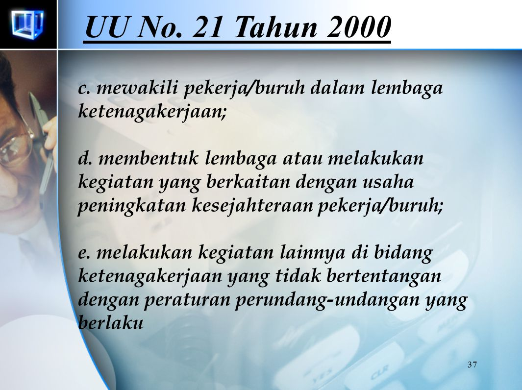 37 c. mewakili pekerja/buruh dalam lembaga ketenagakerjaan; d. membentuk lembaga atau melakukan kegiatan yang berkaitan dengan usaha peningkatan kesej