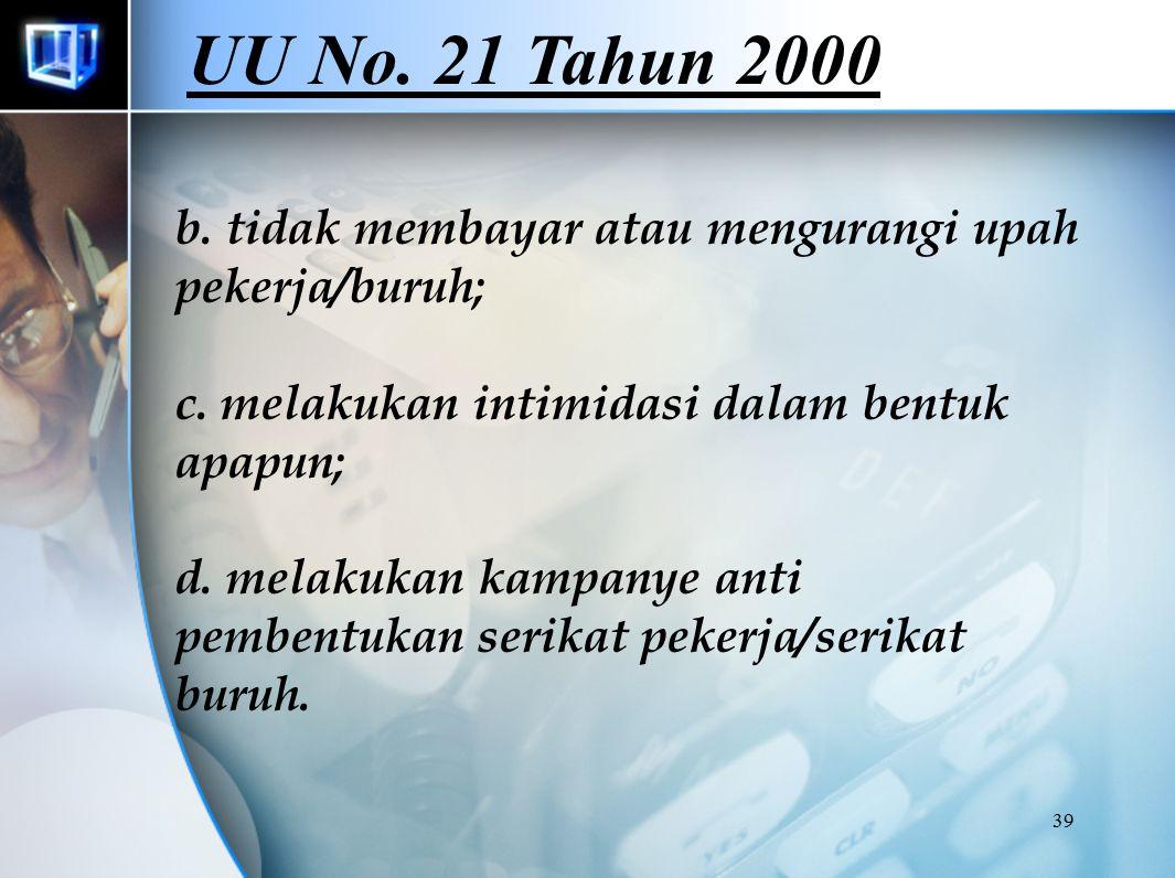 39 b. tidak membayar atau mengurangi upah pekerja/buruh; c.
