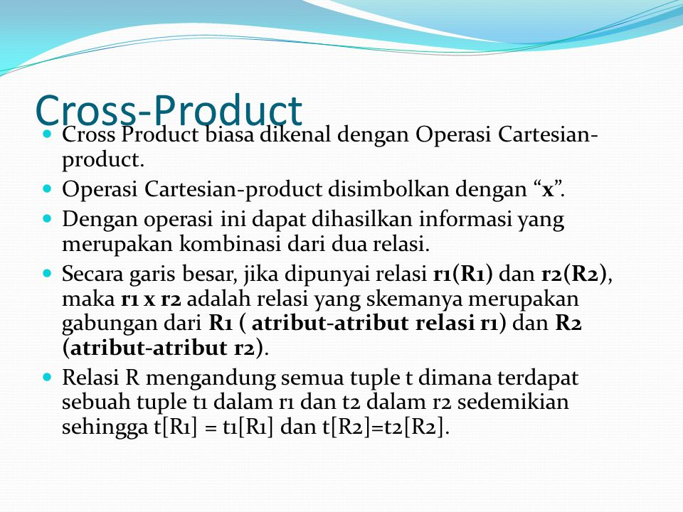 Cross-Product Cross Product biasa dikenal dengan Operasi Cartesian- product.