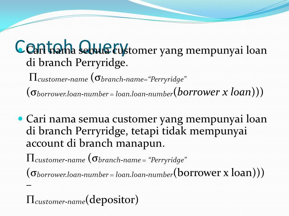 """Contoh Query Cari nama semua customer yang mempunyai loan di branch Perryridge. Π customer-name (σ branch-name=""""Perryridge"""" (σ borrower.loan-number ="""