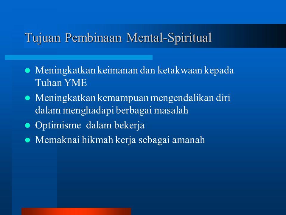 Tujuan Pembinaan Mental-Spiritual Meningkatkan keimanan dan ketakwaan kepada Tuhan YME Meningkatkan kemampuan mengendalikan diri dalam menghadapi berbagai masalah Optimisme dalam bekerja Memaknai hikmah kerja sebagai amanah