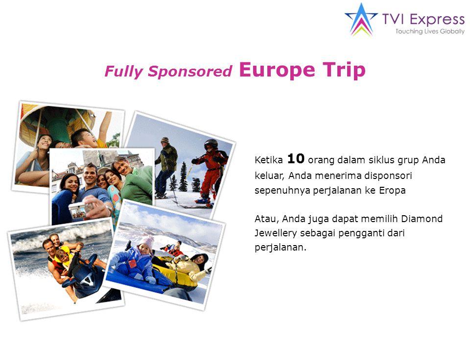 Fully Sponsored Europe Trip Ketika 10 orang dalam siklus grup Anda keluar, Anda menerima disponsori sepenuhnya perjalanan ke Eropa Atau, Anda juga dapat memilih Diamond Jewellery sebagai pengganti dari perjalanan.