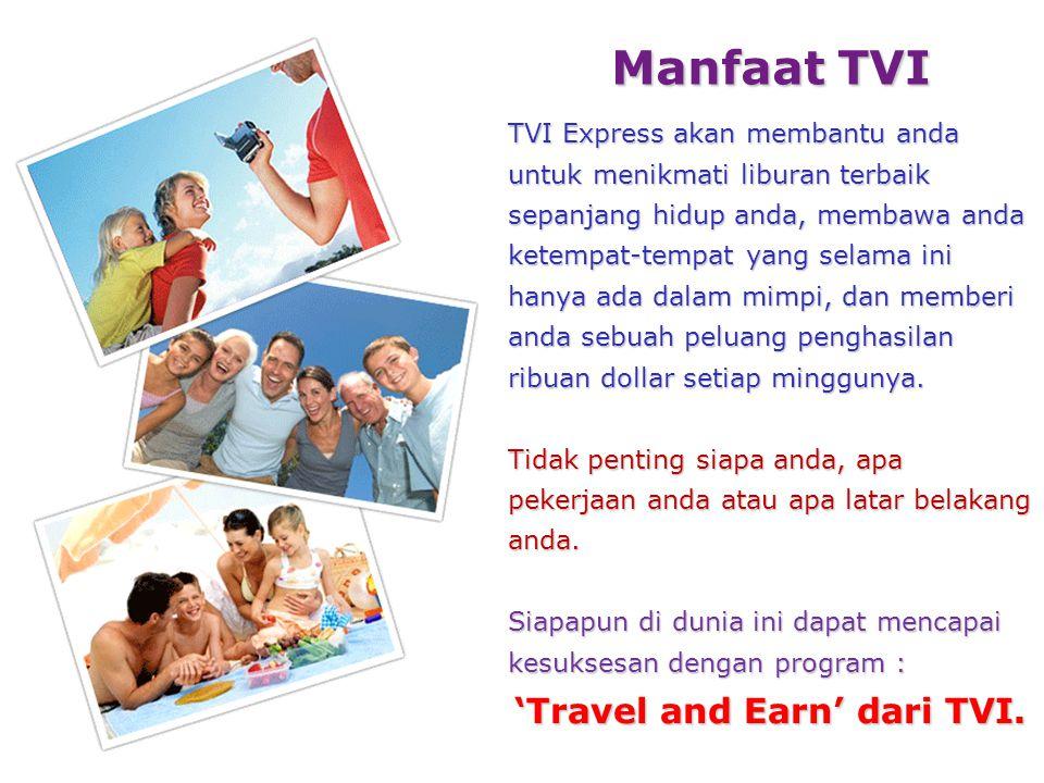 Manfaat TVI TVI Express akan membantu anda untuk menikmati liburan terbaik sepanjang hidup anda, membawa anda ketempat-tempat yang selama ini hanya ada dalam mimpi, dan memberi anda sebuah peluang penghasilan ribuan dollar setiap minggunya.