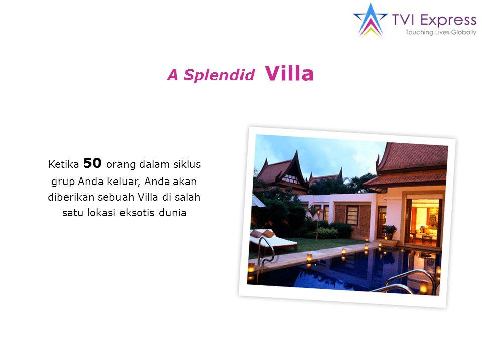 Ketika 50 orang dalam siklus grup Anda keluar, Anda akan diberikan sebuah Villa di salah satu lokasi eksotis dunia A Splendid Villa