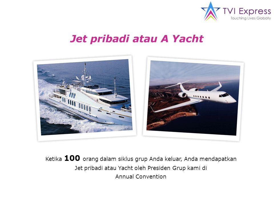 Jet pribadi atau A Yacht Ketika 100 orang dalam siklus grup Anda keluar, Anda mendapatkan Jet pribadi atau Yacht oleh Presiden Grup kami di Annual Convention