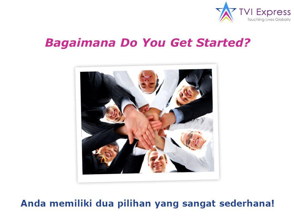 Bagaimana Do You Get Started Anda memiliki dua pilihan yang sangat sederhana!
