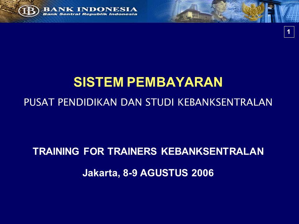 SISTEM PEMBAYARAN PUSAT PENDIDIKAN DAN STUDI KEBANKSENTRALAN TRAINING FOR TRAINERS KEBANKSENTRALAN Jakarta, 8-9 AGUSTUS 2006 1