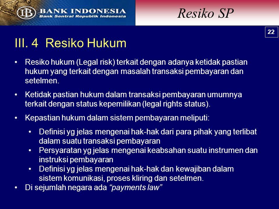 III. 4 Resiko Hukum Resiko SP 22 Resiko hukum (Legal risk) terkait dengan adanya ketidak pastian hukum yang terkait dengan masalah transaksi pembayara