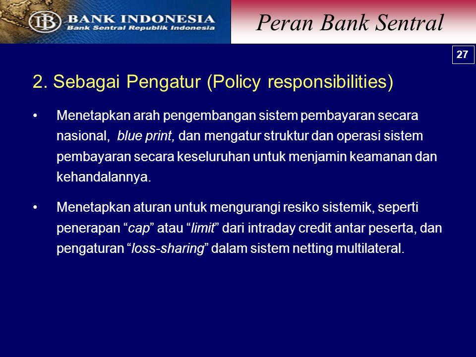 2. Sebagai Pengatur (Policy responsibilities) Menetapkan arah pengembangan sistem pembayaran secara nasional, blue print, dan mengatur struktur dan op