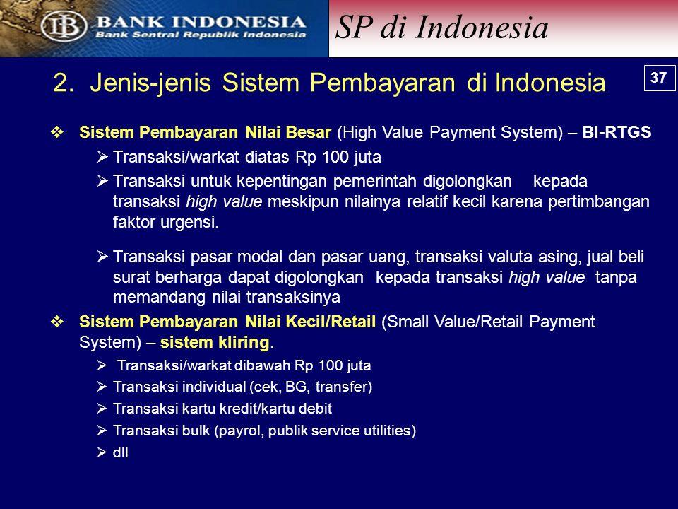  Sistem Pembayaran Nilai Besar (High Value Payment System) – BI-RTGS  Transaksi/warkat diatas Rp 100 juta  Transaksi untuk kepentingan pemerintah digolongkan kepada transaksi high value meskipun nilainya relatif kecil karena pertimbangan faktor urgensi.