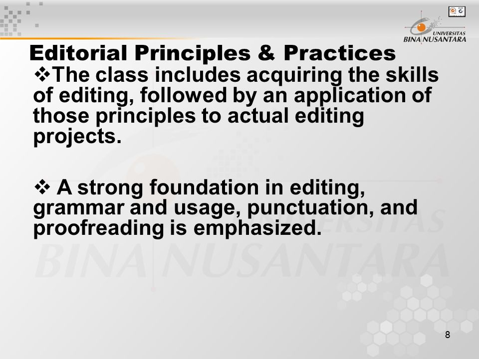 8  The class includes acquiring the skills of editing, followed by an application of those principles to actual editing projects.