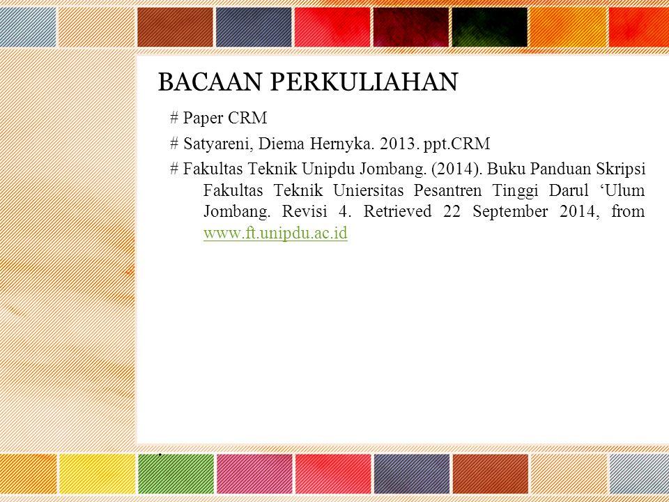 BACAAN PERKULIAHAN # Paper CRM # Satyareni, Diema Hernyka. 2013. ppt.CRM # Fakultas Teknik Unipdu Jombang. (2014). Buku Panduan Skripsi Fakultas Tekni