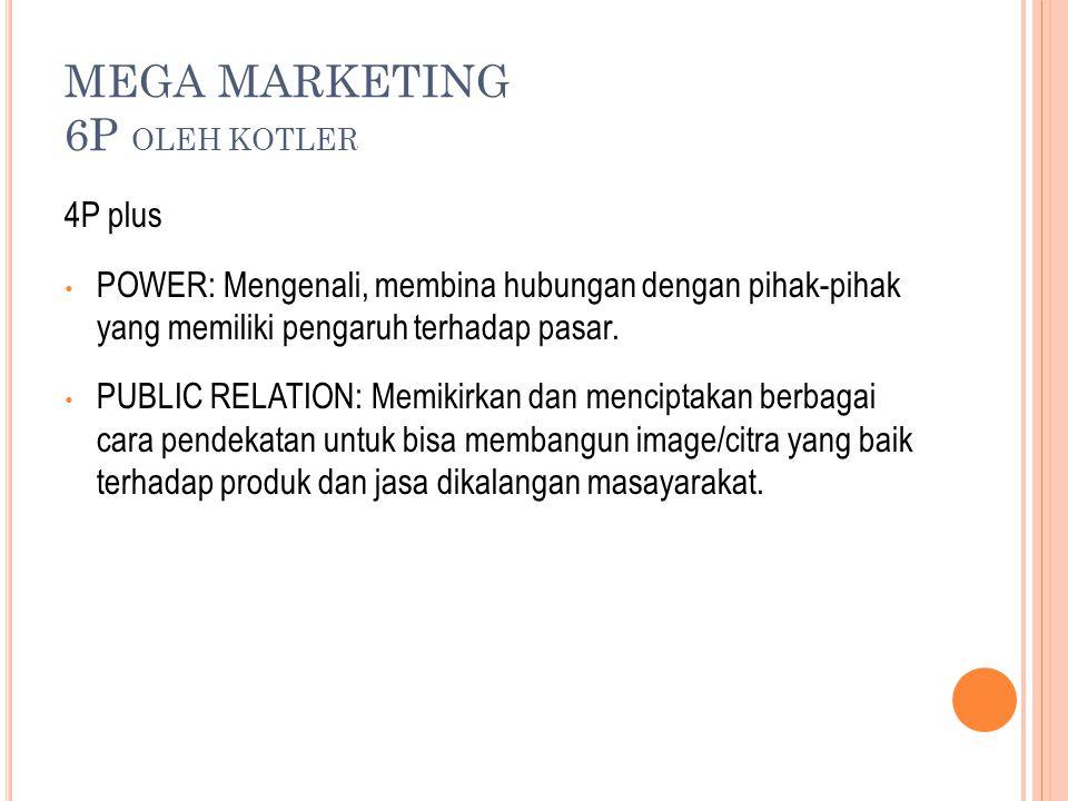 MEGA MARKETING 6P OLEH KOTLER 4P plus POWER: Mengenali, membina hubungan dengan pihak-pihak yang memiliki pengaruh terhadap pasar.