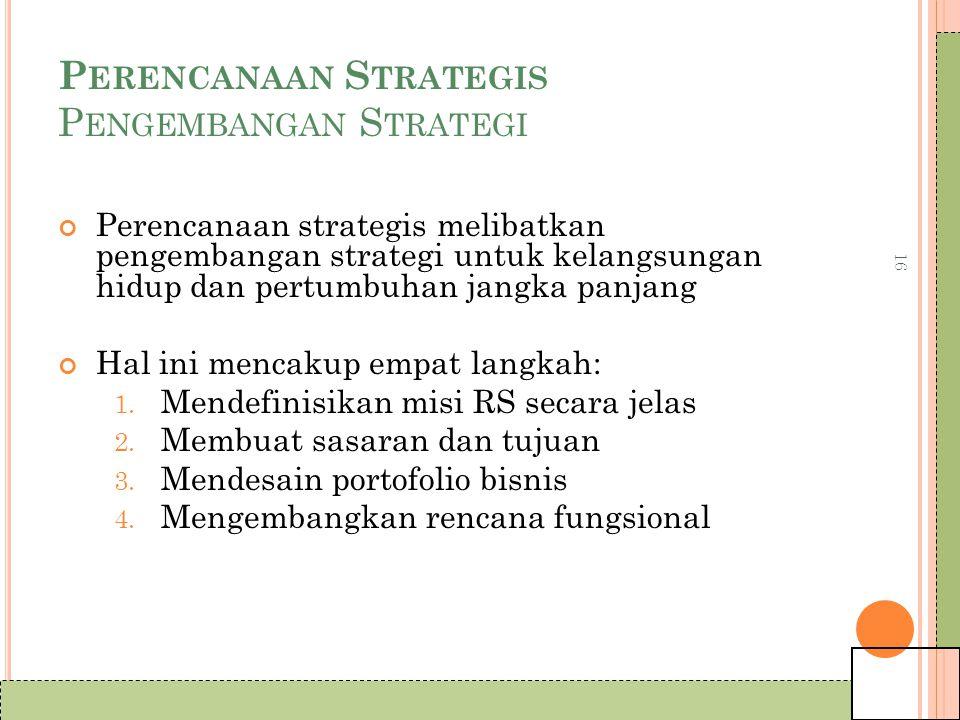 16 P ERENCANAAN S TRATEGIS P ENGEMBANGAN S TRATEGI Perencanaan strategis melibatkan pengembangan strategi untuk kelangsungan hidup dan pertumbuhan jangka panjang Hal ini mencakup empat langkah: 1.