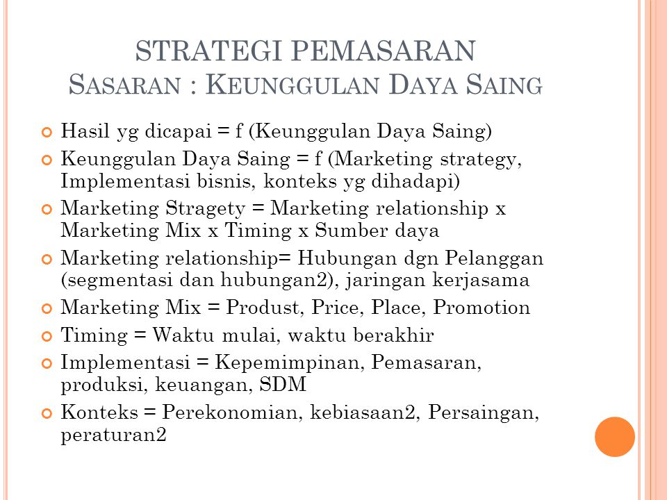 STRATEGI PEMASARAN S ASARAN : K EUNGGULAN D AYA S AING Hasil yg dicapai = f (Keunggulan Daya Saing) Keunggulan Daya Saing = f (Marketing strategy, Imp