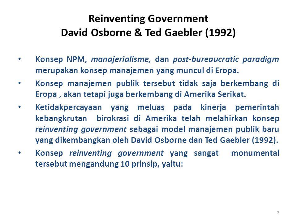 2 Reinventing Government David Osborne & Ted Gaebler (1992) Konsep NPM, manajerialisme, dan post-bureaucratic paradigm merupakan konsep manajemen yang