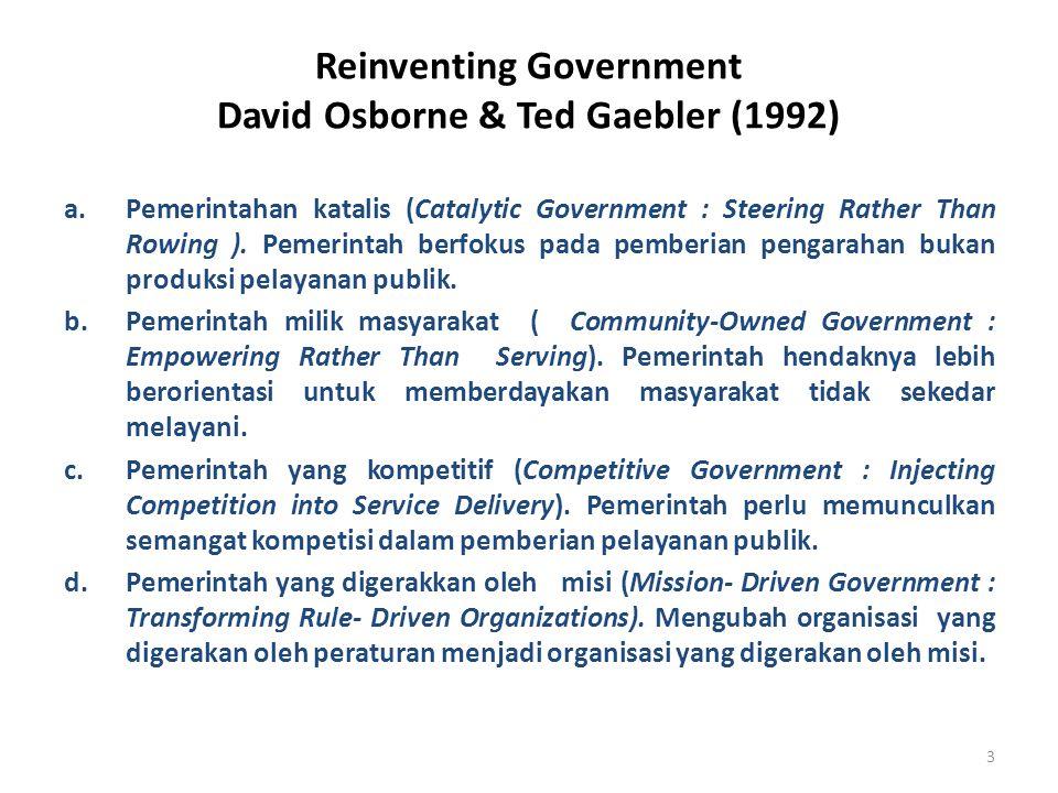 3 Reinventing Government David Osborne & Ted Gaebler (1992) a.Pemerintahan katalis (Catalytic Government : Steering Rather Than Rowing ). Pemerintah b