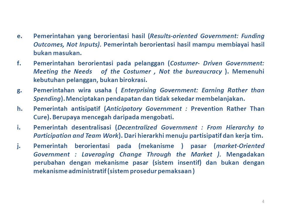 4 e.Pemerintahan yang berorientasi hasil (Results-oriented Government: Funding Outcomes, Not Inputs). Pemerintah berorientasi hasil mampu membiayai ha