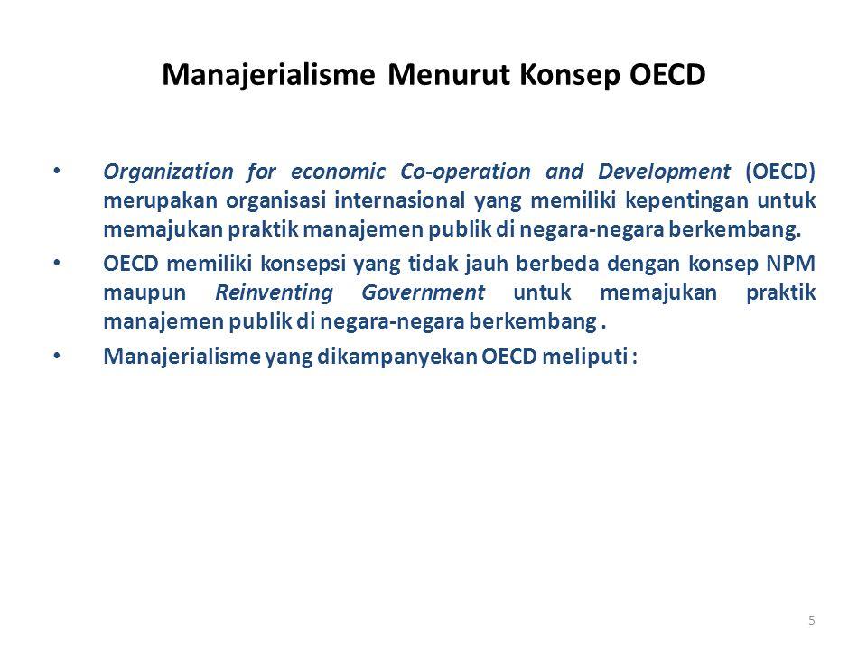 5 Manajerialisme Menurut Konsep OECD Organization for economic Co-operation and Development (OECD) merupakan organisasi internasional yang memiliki ke