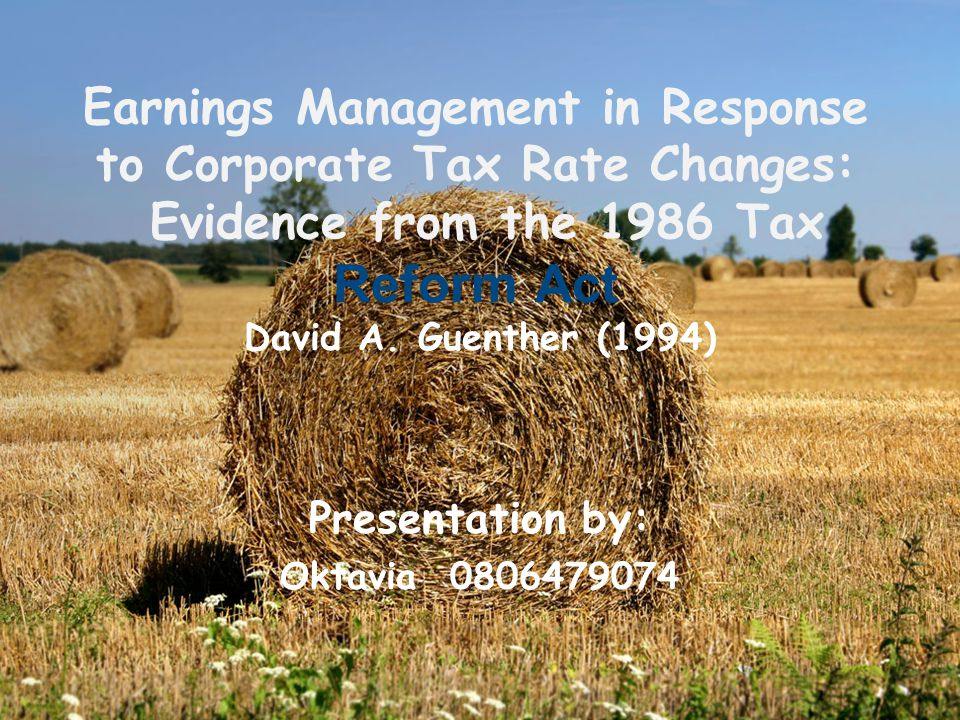 Earnings Management in Response to Corporate Tax Rate Changes: Evidence from the 1986 Tax Reform Act David A. Guenther (1994) Presentation by: Oktavia