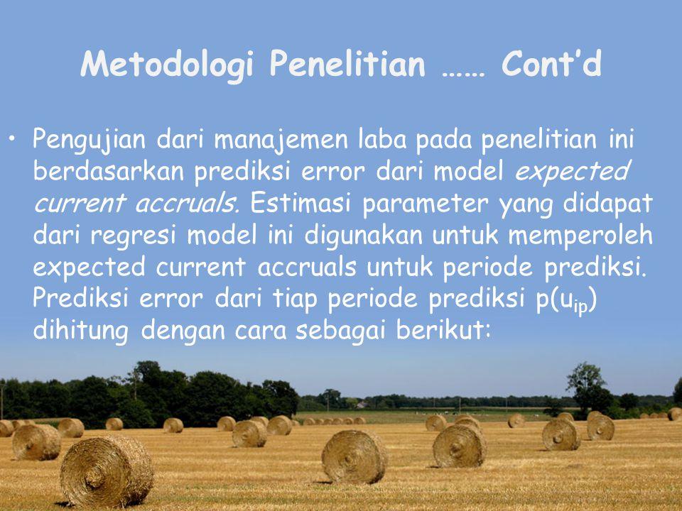 Metodologi Penelitian …… Cont'd Pengujian dari manajemen laba pada penelitian ini berdasarkan prediksi error dari model expected current accruals.