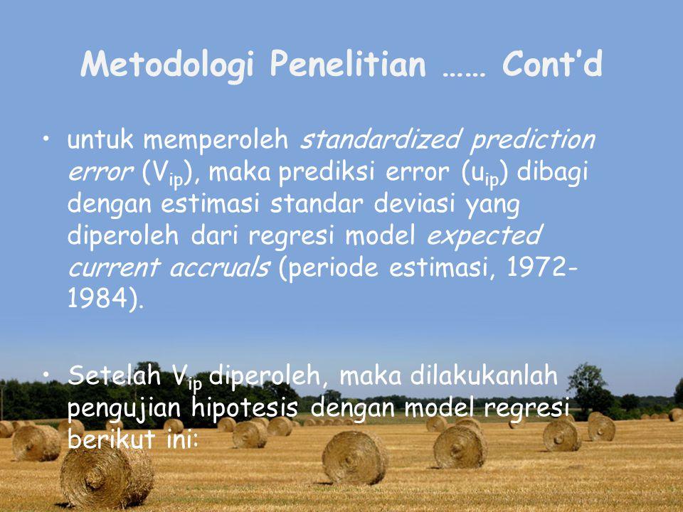 Metodologi Penelitian …… Cont'd untuk memperoleh standardized prediction error (V ip ), maka prediksi error (u ip ) dibagi dengan estimasi standar deviasi yang diperoleh dari regresi model expected current accruals (periode estimasi, 1972- 1984).