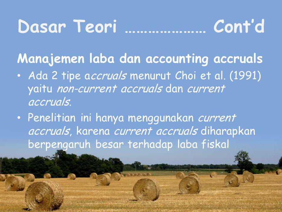 Dasar Teori ………………… Cont'd Manajemen laba dan accounting accruals Ada 2 tipe accruals menurut Choi et al.