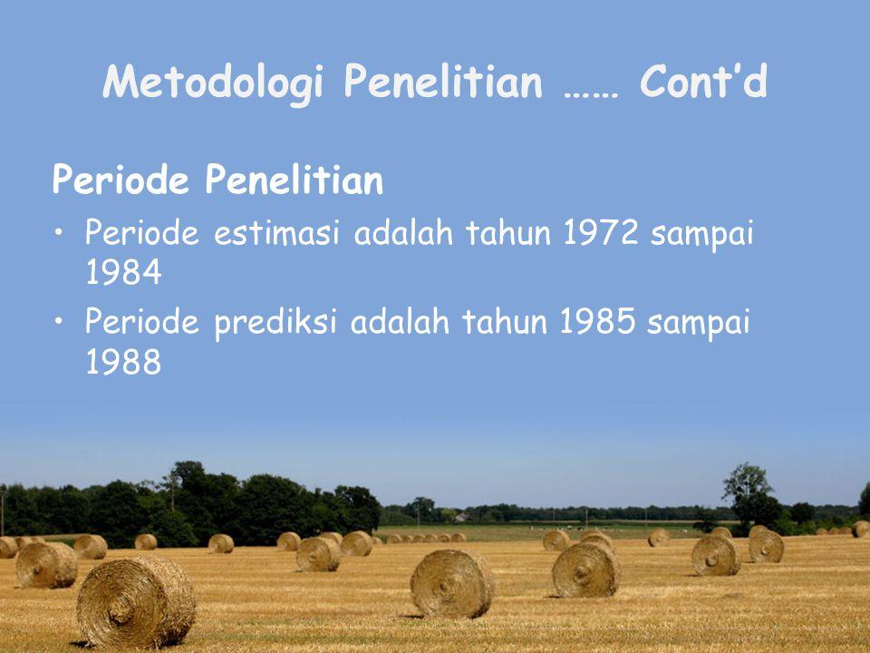 Metodologi Penelitian …… Cont'd Periode Penelitian Periode estimasi adalah tahun 1972 sampai 1984 Periode prediksi adalah tahun 1985 sampai 1988