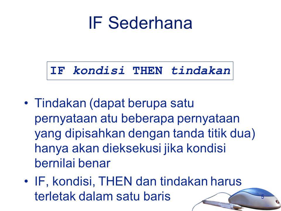 5 IF Sederhana Tindakan (dapat berupa satu pernyataan atu beberapa pernyataan yang dipisahkan dengan tanda titik dua) hanya akan dieksekusi jika kondi