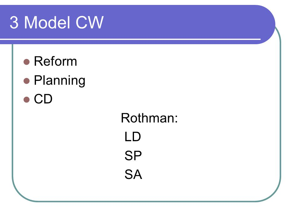 3 Model CW Reform Planning CD Rothman: LD SP SA