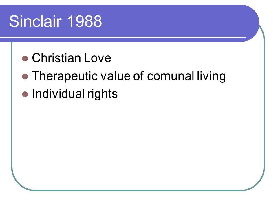 Sinclair 1988 Christian Love Therapeutic value of comunal living Individual rights