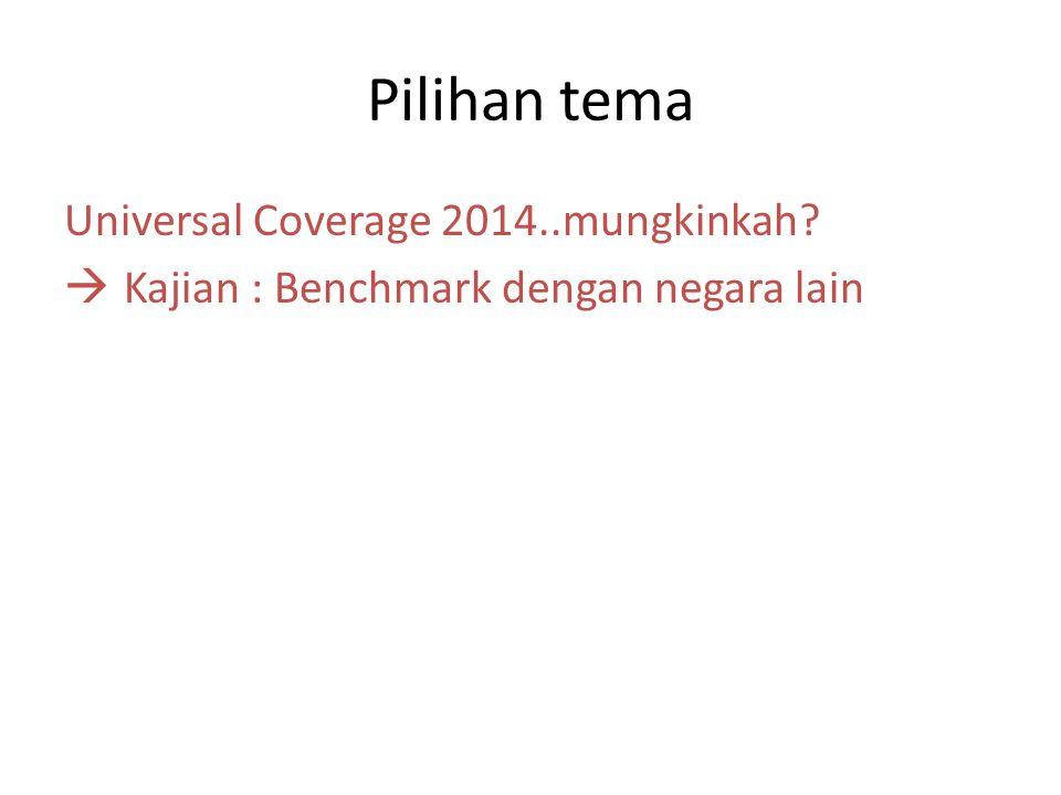 Pilihan tema Universal Coverage 2014..mungkinkah  Kajian : Benchmark dengan negara lain